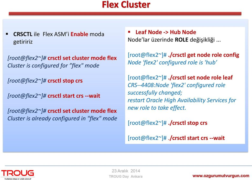 ROLE değişikliği... [root@flex2~]#./crsctl get node role config Node 'flex2' configured role is 'hub [root@flex2~]#.