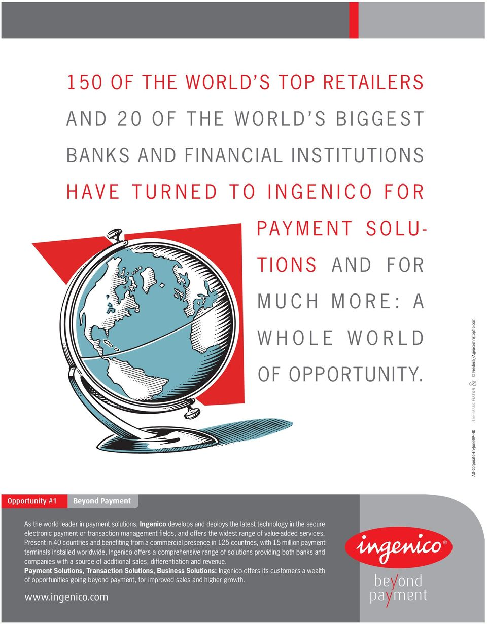 com AD-Corporate-En-June09-HD Opportunity #1 Beyond Payment As the world leader in payment solutions, Ingenico develops and deploys the latest technology in the secure electronic payment or