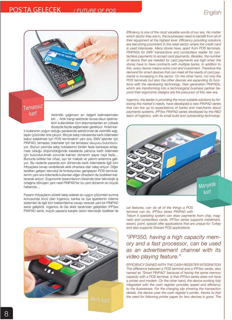 Efficiency providing solutions are becoming prominent in the retail sector where the credit card is used intensively.