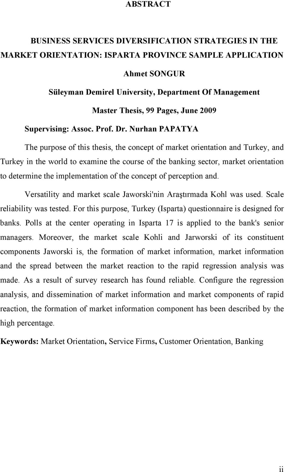 Nurhan PAPATYA The purpose of this thesis, the concept of market orientation and Turkey, and Turkey in the world to examine the course of the banking sector, market orientation to determine the