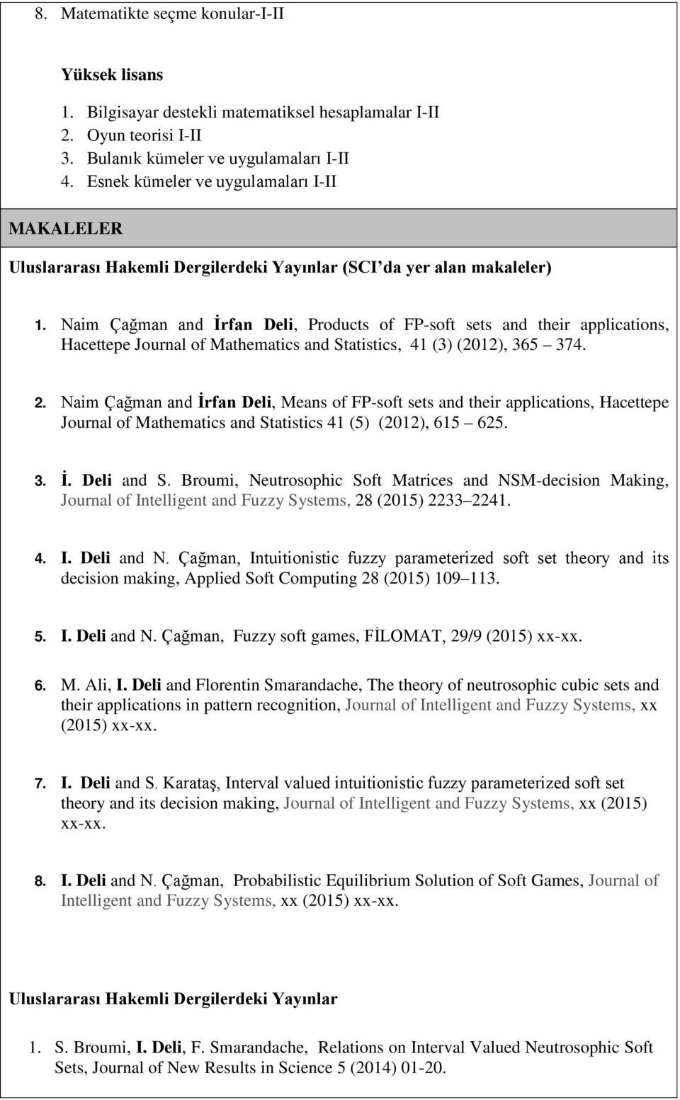 Naim Çağman and İrfan Deli, Products of FP-soft sets and their applications, Hacettepe Journal of Mathematics and Statistics, 41 (3) (2012), 365 374. 2.