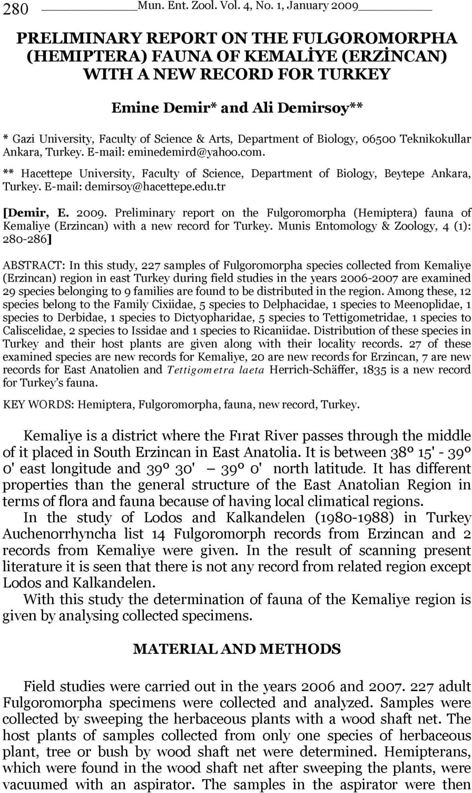 E-mail: demirsoy@hacettepe.edu.tr [Demir, E. 2009. Preliminary report on the Fulgoromorpha (Hemiptera) fauna of Kemaliye (Erzincan) with a new record for Turkey.