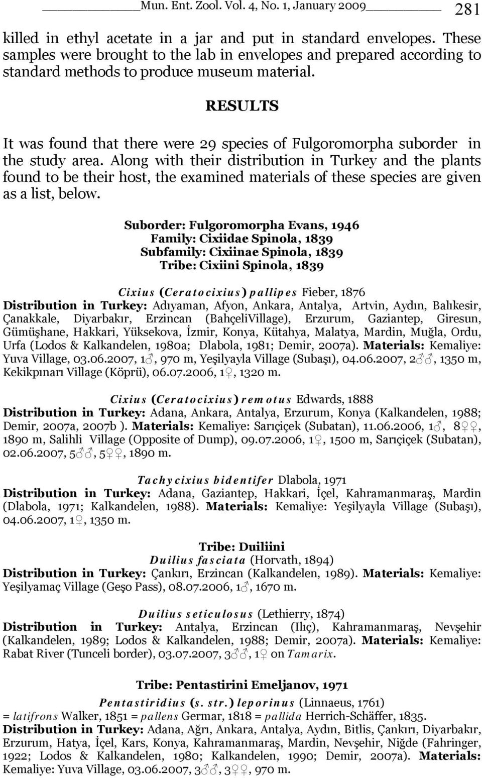 Along with their distribution in Turkey and the plants found to be their host, the examined materials of these species are given as a list, below.