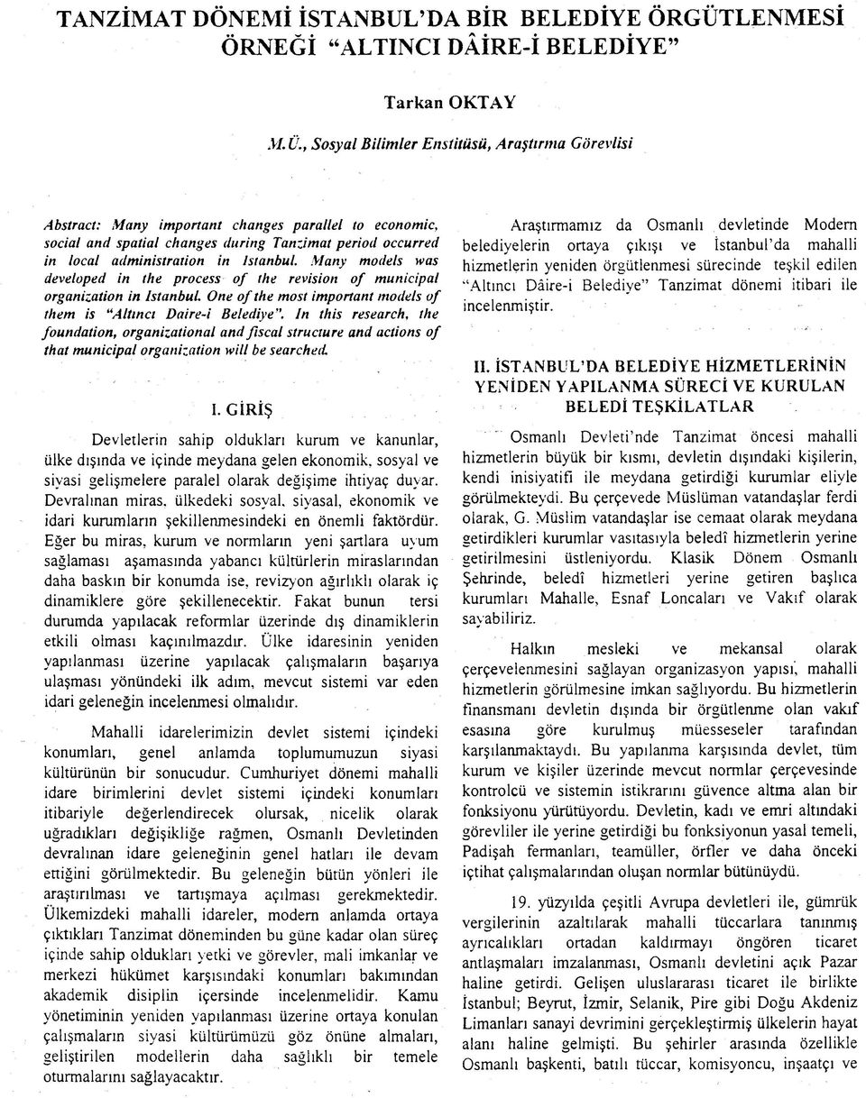 , Sosyal Bilimler Enstitüsü, Araştırma Görevlisi Abstract: Many important changes parallel to economic, social and spatial changes during Tanzimat period occurred in local administration in İstanbul.