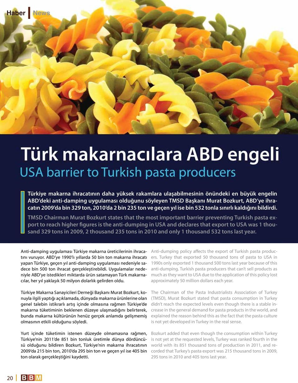 TMSD Chairman Murat Bozkurt states that the most important barrier preventing Turkish pasta export to reach higher figures is the anti-dumping in USA and declares that export to USA was 1 thousand