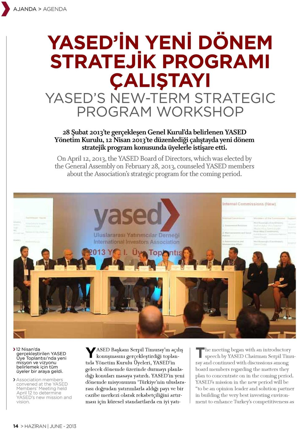 On April 12, 2013, the YASED Board of Directors, which was elected by the General Assembly on February 28, 2013, counseled YASED members about the Association s strategic program for the coming