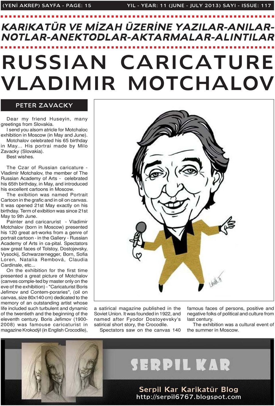 Motchalov celebrated his 65 birthday in May... His portrai made by Milo Zavacky (Slovakia). Best wishes.