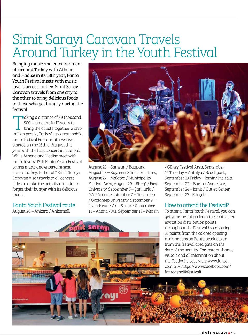 Taking a distance of 89 thousand 500 kilometers in 12 years to bring the artists together with 6 million people, Turkey s greatest mobile music festival Fanta Youth Festival started on the 16th of
