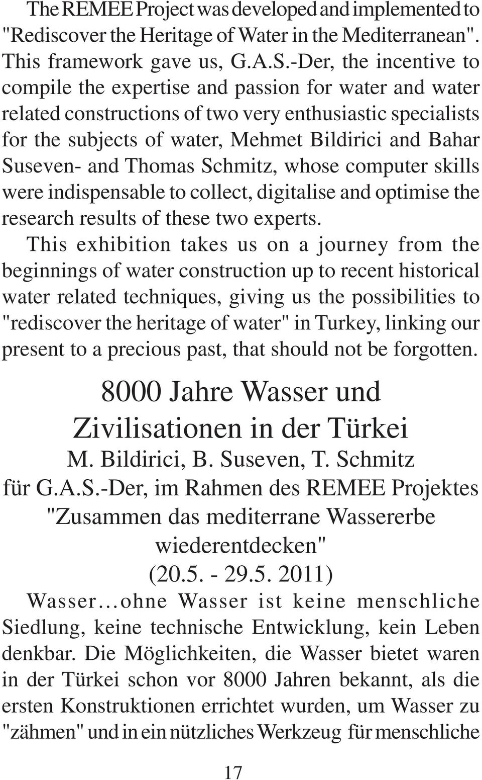 and Thomas Schmitz, whose computer skills were indispensable to collect, digitalise and optimise the research results of these two experts.