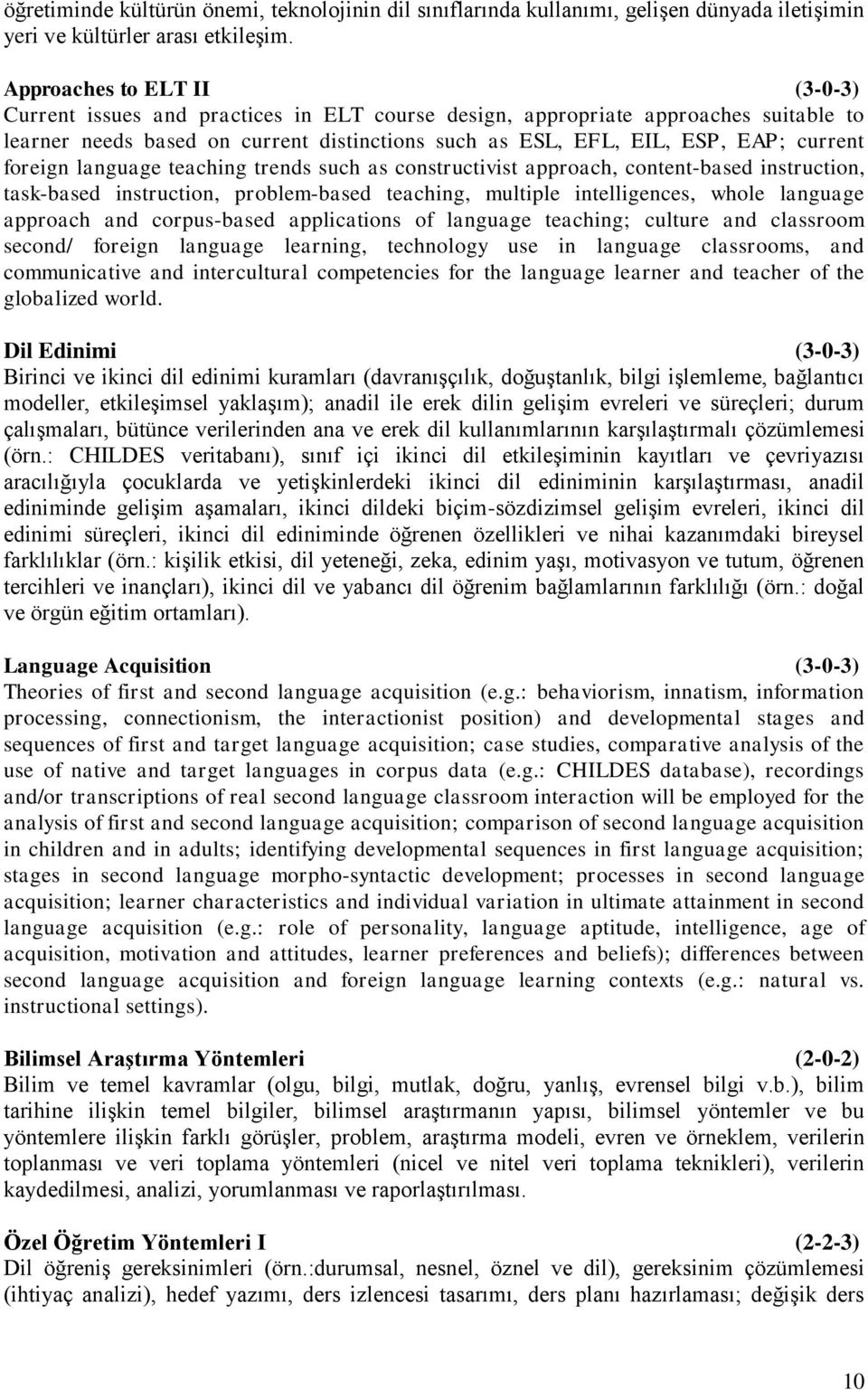 foreign language teaching trends such as constructivist approach, content-based instruction, task-based instruction, problem-based teaching, multiple intelligences, whole language approach and