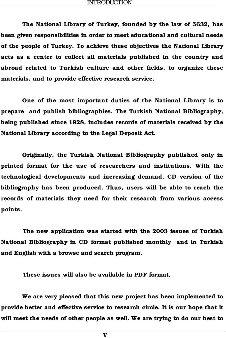 materials, and to provide effective research service. One of the most important duties of the National Library is to prepare and publish bibliographies.