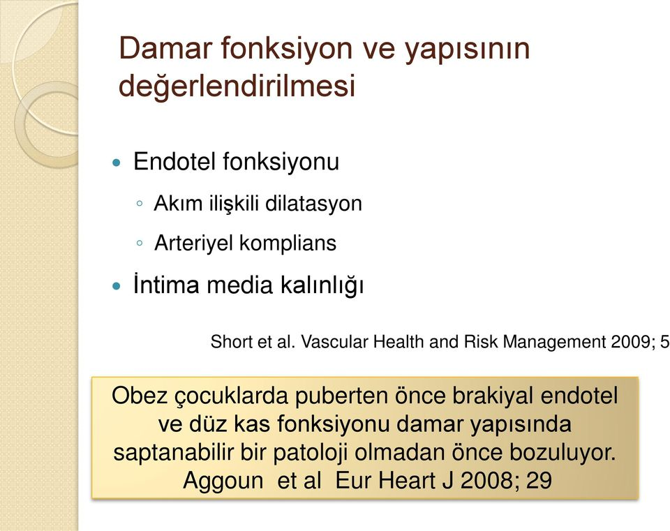 Vascular Health and Risk Management 2009; 5 Obez çocuklarda puberten önce brakiyal