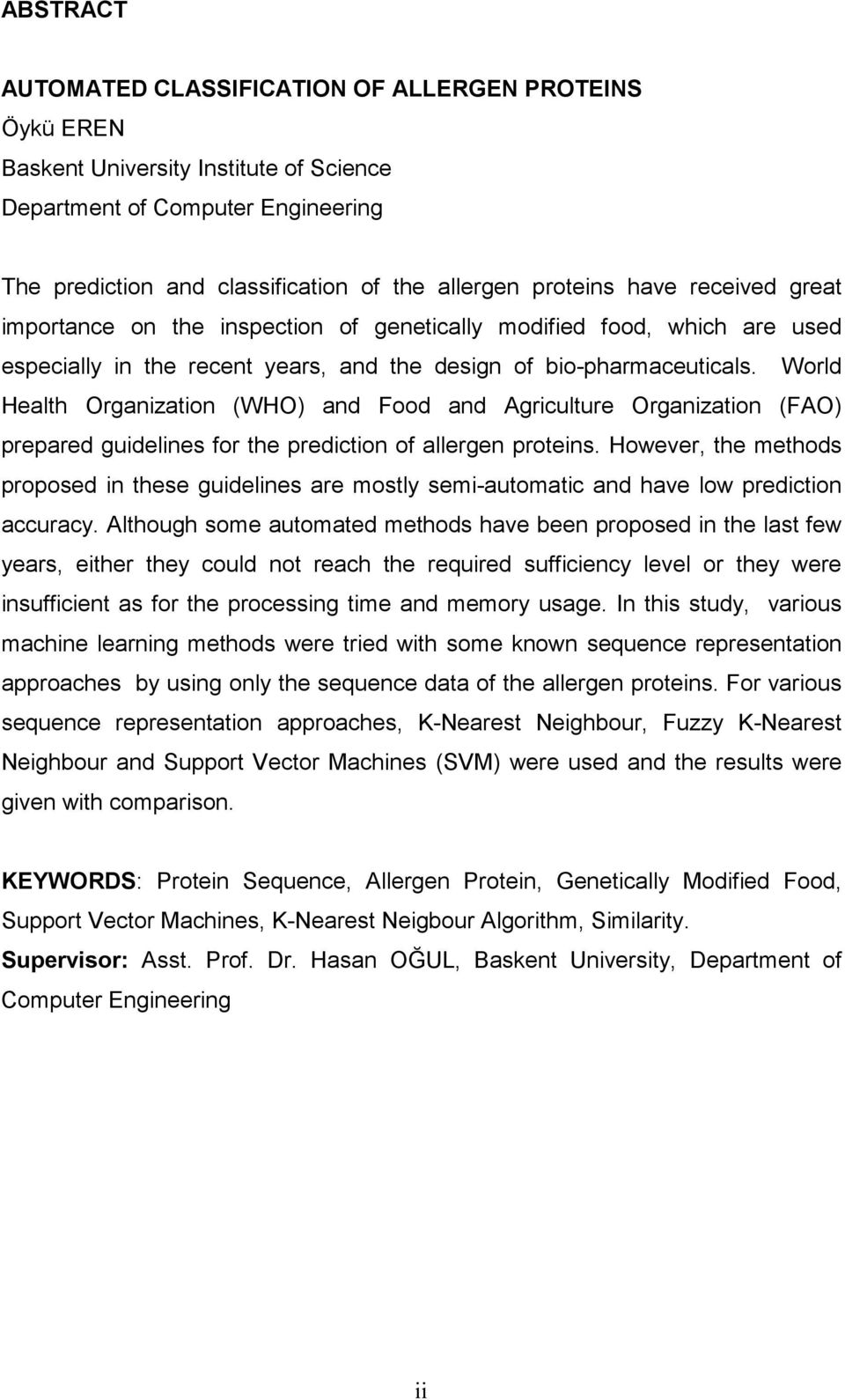 World Health Organization (WHO) and Food and Agriculture Organization (FAO) prepared guidelines for the prediction of allergen proteins.