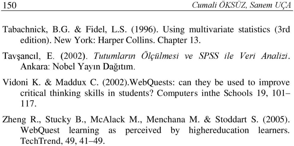 Vidoni K. & Maddux C. (2002).WebQuests: can they be used to improve critical thinking skills in students?