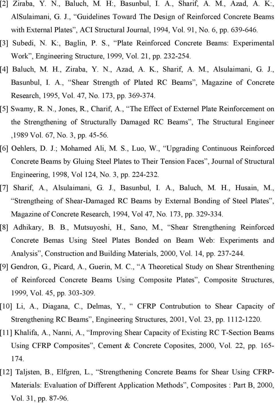 M., Alsulimni, G. J., Bsunbul, I. A., Sher Strength of Plted RC Bems, Mgzine of Concrete Reserch, 1995, Vol. 47, No. 173, pp. 369-374. [5] Swmy, R. N., Jones, R., Chrif, A.