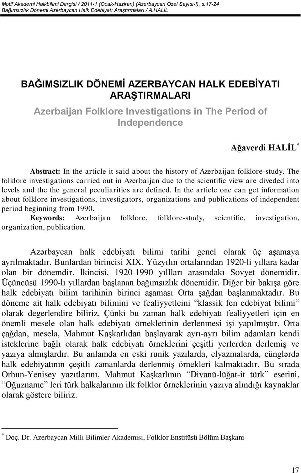 of Azerbaijan folklore-study. The folklore investigations carried out in Azerbaijan due to the scientific view are diveded into levels and the the general peculiarities are defined.