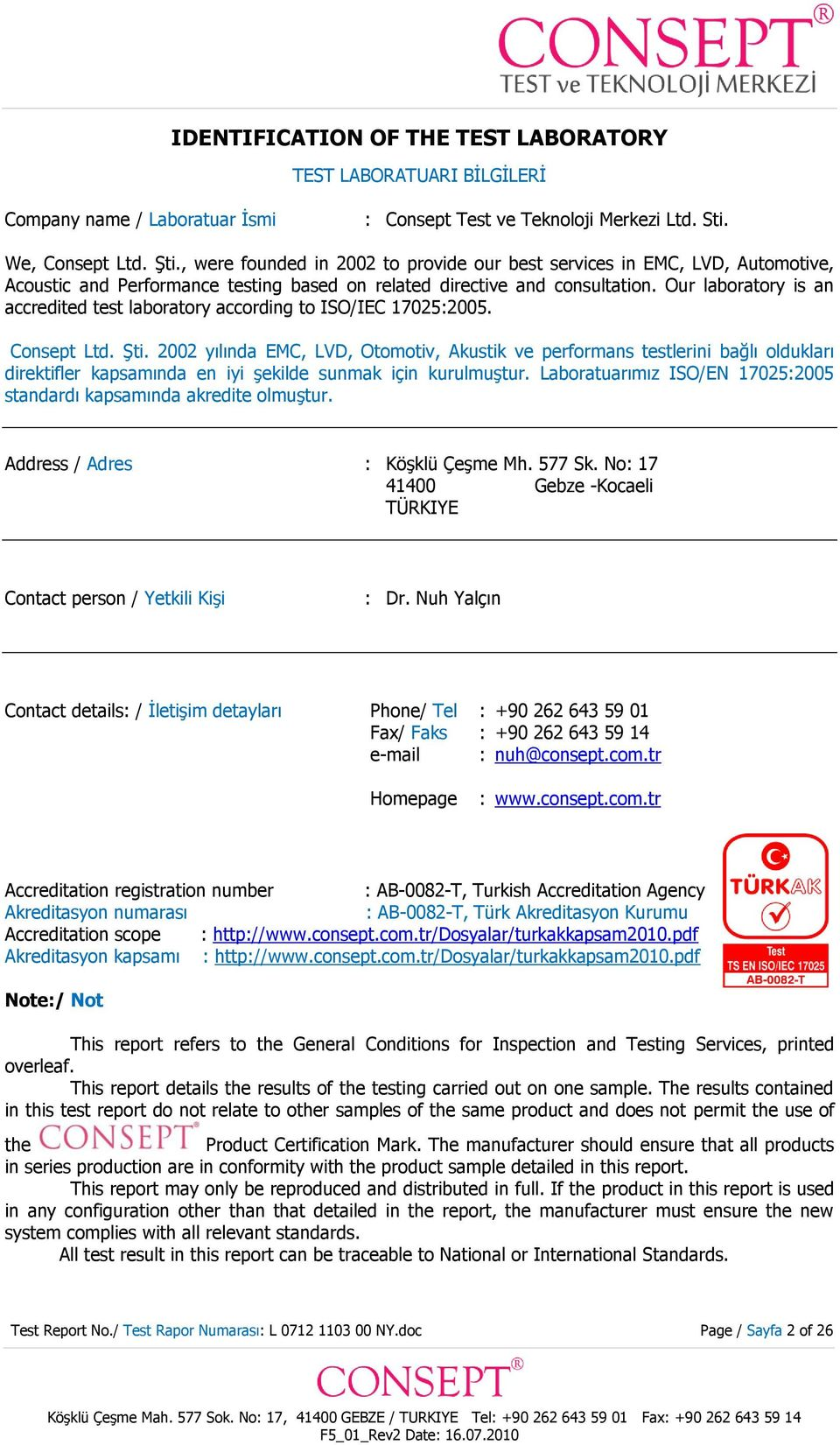 Our laboratory is an accredited test laboratory according to ISO/IEC 17025:2005. Consept Ltd. Şti.