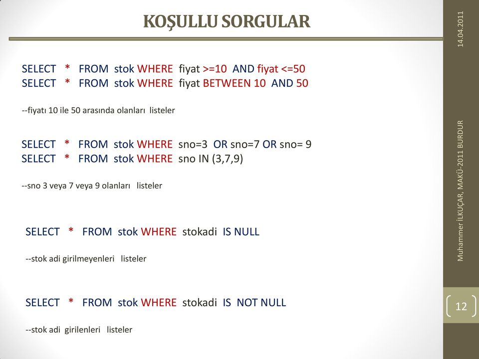 FROM stok WHERE sno IN (3,7,9) --sno 3 veya 7 veya 9 olanları listeler SELECT * FROM stok WHERE stokadi IS NULL