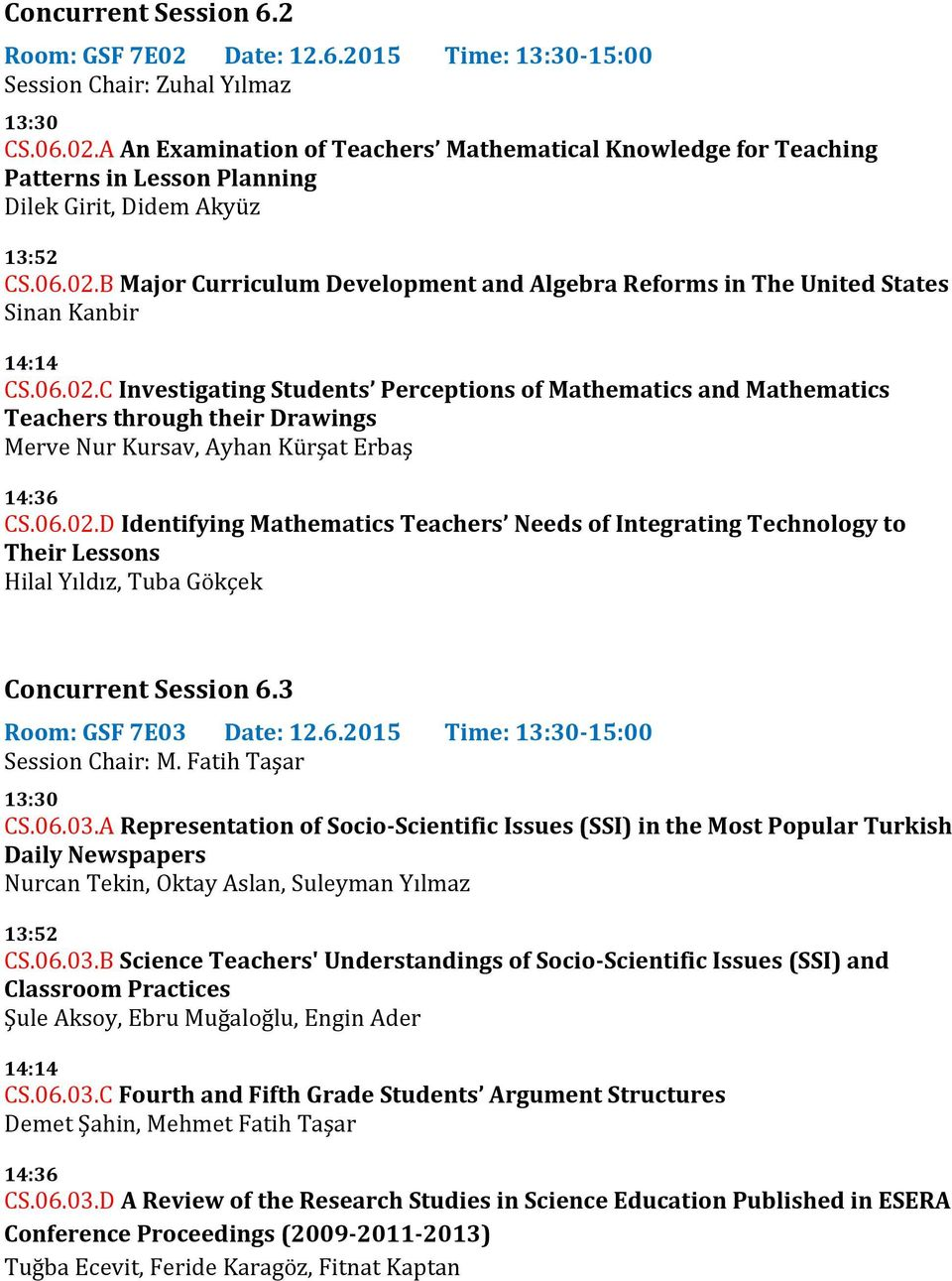 06.02.D Identifying Mathematics Teachers Needs of Integrating Technology to Their Lessons Hilal Yıldız, Tuba Gökçek Concurrent Session 6.3 Room: GSF 7E03 Date: 12.6.2015 Time: 13:30-15:00 Session Chair: M.