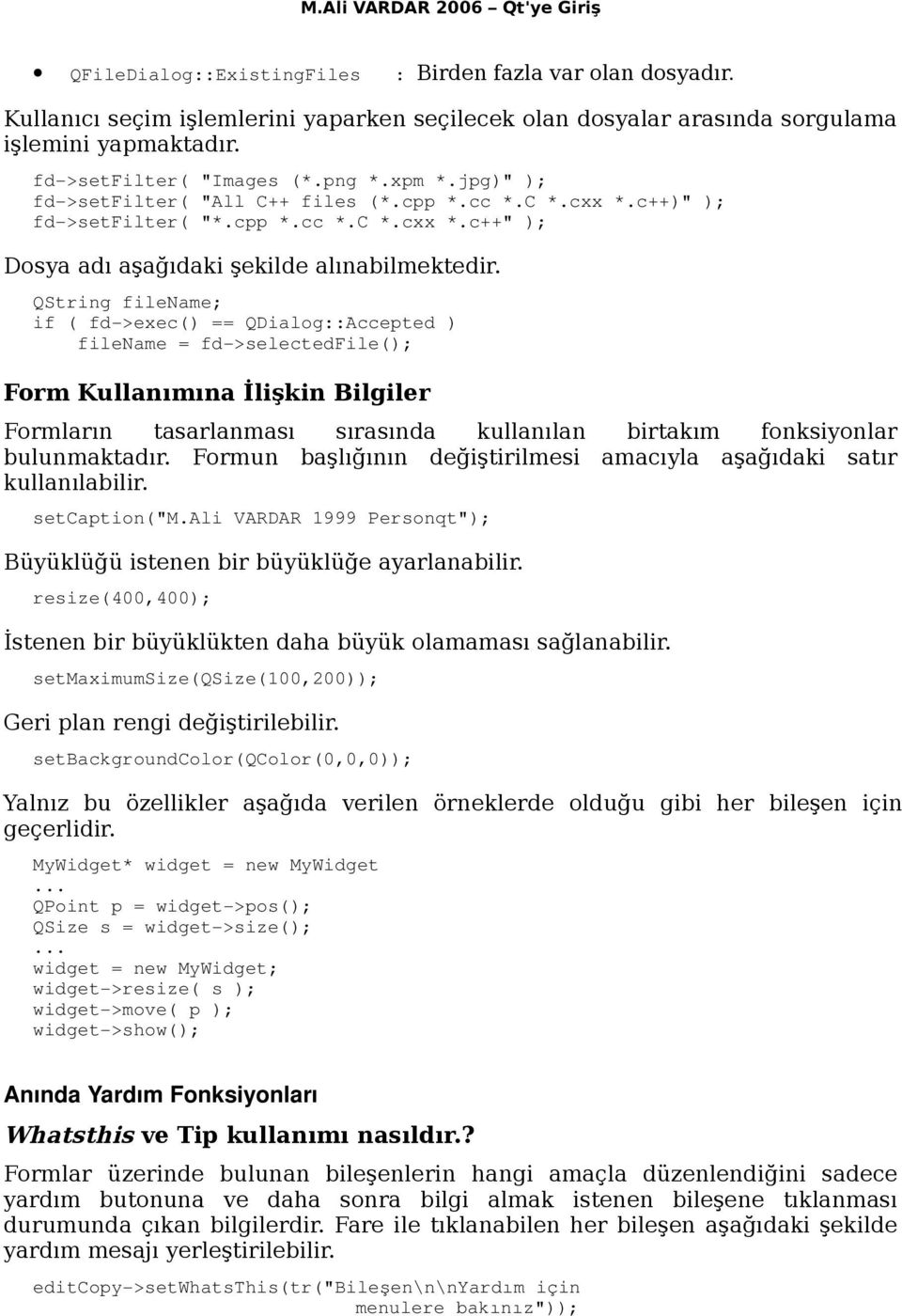 QString filename; if ( fd >exec() == QDialog::Accepted ) filename = fd >selectedfile(); Form Kullanımına İlişkin Bilgiler Formların tasarlanması sırasında kullanılan birtakım fonksiyonlar