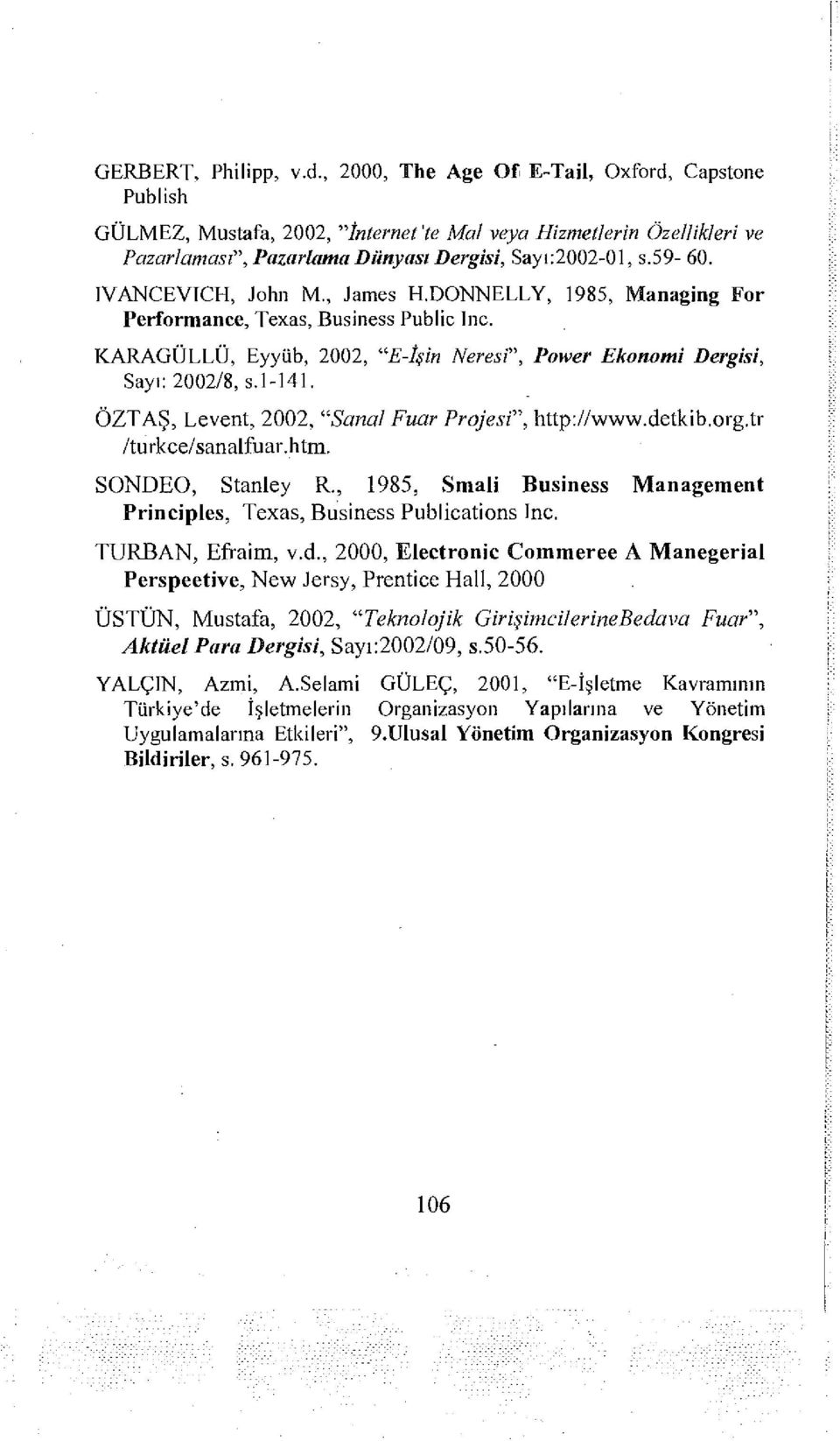 "IVANCEVTCH, John M., James H.DONNELLY, 1985, Managing For Performance, Texas, Business Public Inc. KARAGÜLLÜ, Eyyüb, 2002, ""E-İşin Neresi"", Power Ekonomi Dergisi, Sayı: 2002/8, s.1-141."
