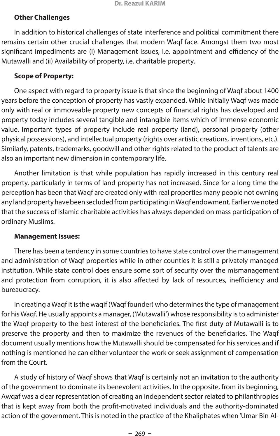 Scope of Property: One aspect with regard to property issue is that since the beginning of Waqf about 1400 years before the conception of property has vastly expanded.