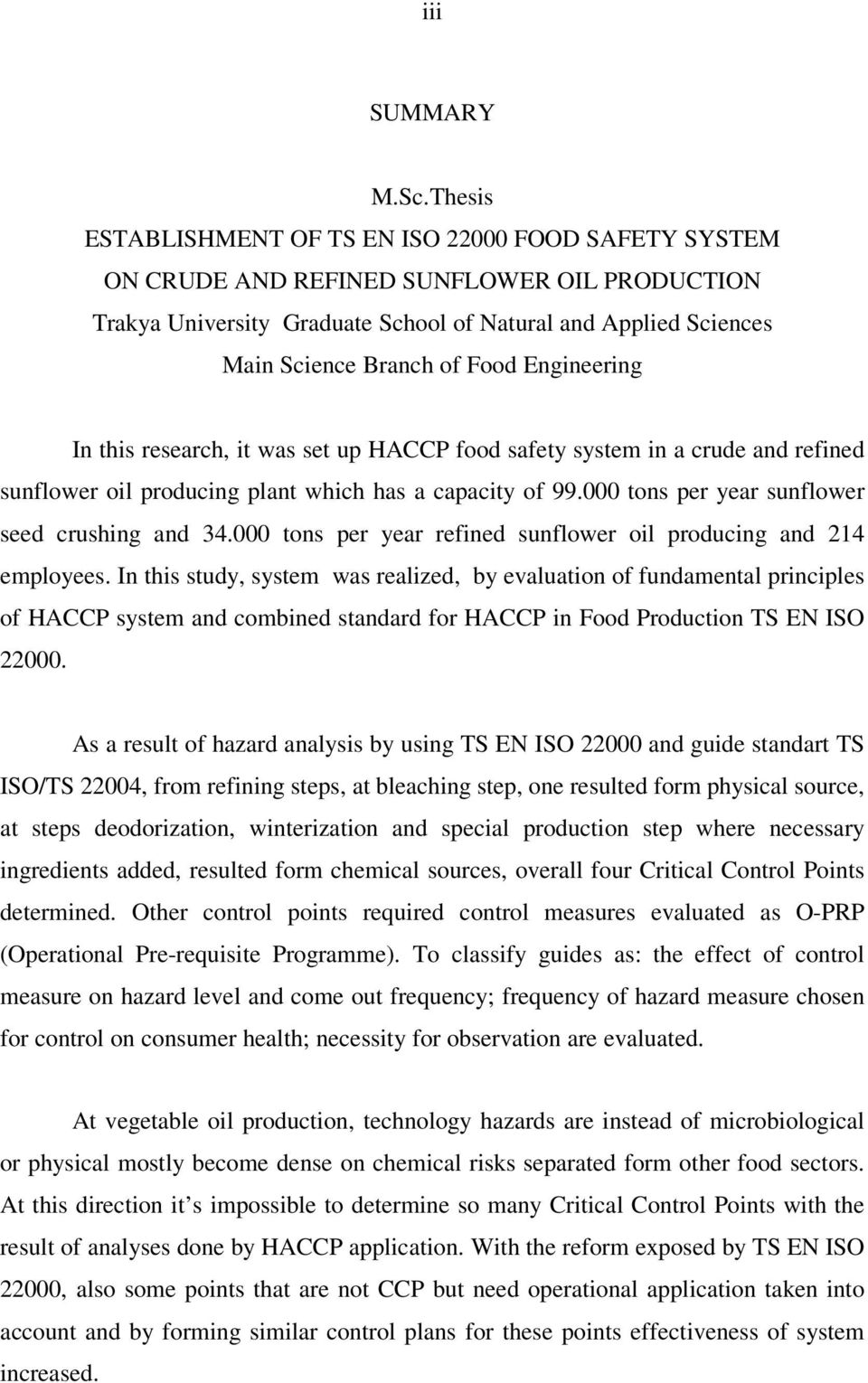 Engineering In this research, it was set up HACCP food safety system in a crude and refined sunflower oil producing plant which has a capacity of 99.000 tons per year sunflower seed crushing and 34.