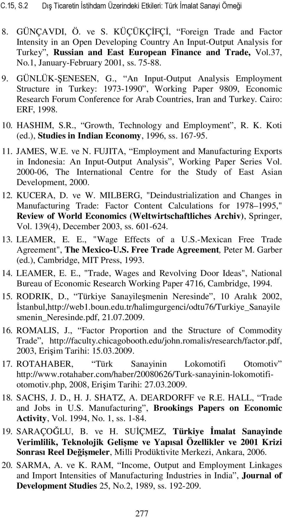 75-88. 9. GÜNLÜK-ŞENESEN, G., An Input-Output Analysis Employment Structure in Turkey: 1973-1990, Working Paper 9809, Economic Research Forum Conference for Arab Countries, Iran and Turkey.