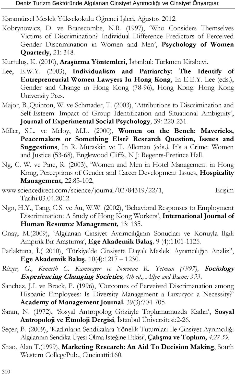 (2010), Araştırma Yöntemleri, İstanbul: Türkmen Kitabevi. Lee, E.W.Y. (2003), Individualism and Patriarchy: The Identify of Entrepreneurial Women Lawyers In Hong Kong, In E.E.Y. Lee (eds.