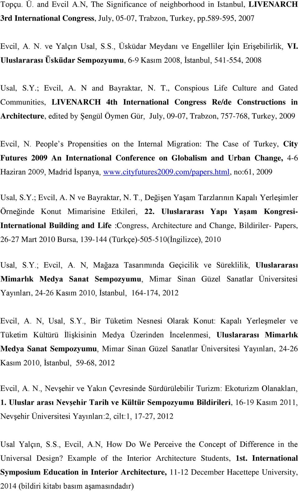 , Conspious Life Culture and Gated Communities, LIVENARCH 4th International Congress Re/de Constructions in Architecture, edited by Şengül Öymen Gür, July, 09-07, Trabzon, 757-768, Turkey, 2009