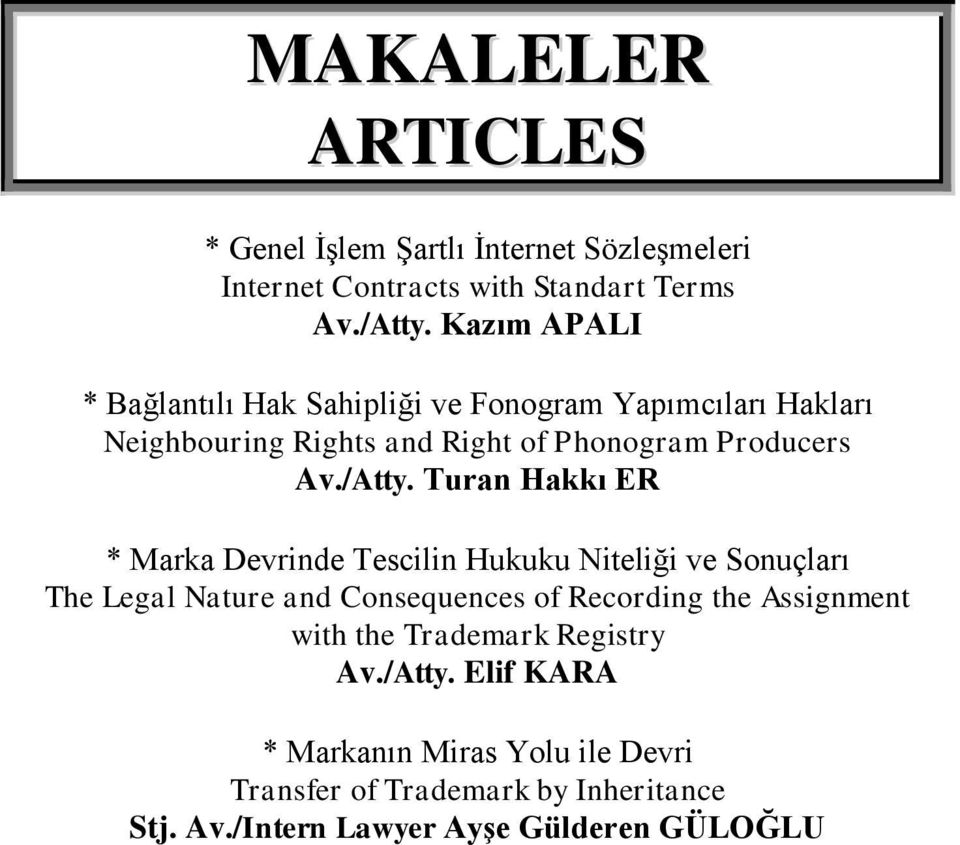 Turan Hakkı ER * Marka Devrinde Tescilin Hukuku Niteliği ve Sonuçları The Legal Nature and Consequences of Recording the Assignment