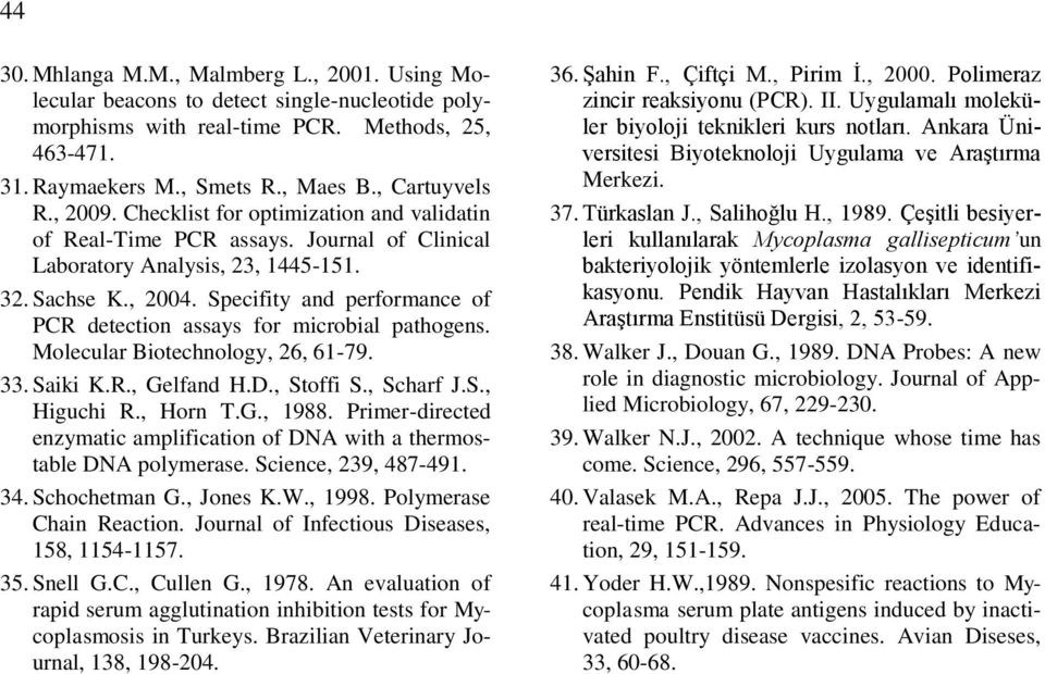 Specifity and performance of PCR detection assays for microbial pathogens. Molecular Biotechnology, 26, 61-79. 33. Saiki K.R., Gelfand H.D., Stoffi S., Scharf J.S., Higuchi R., Horn T.G., 1988.