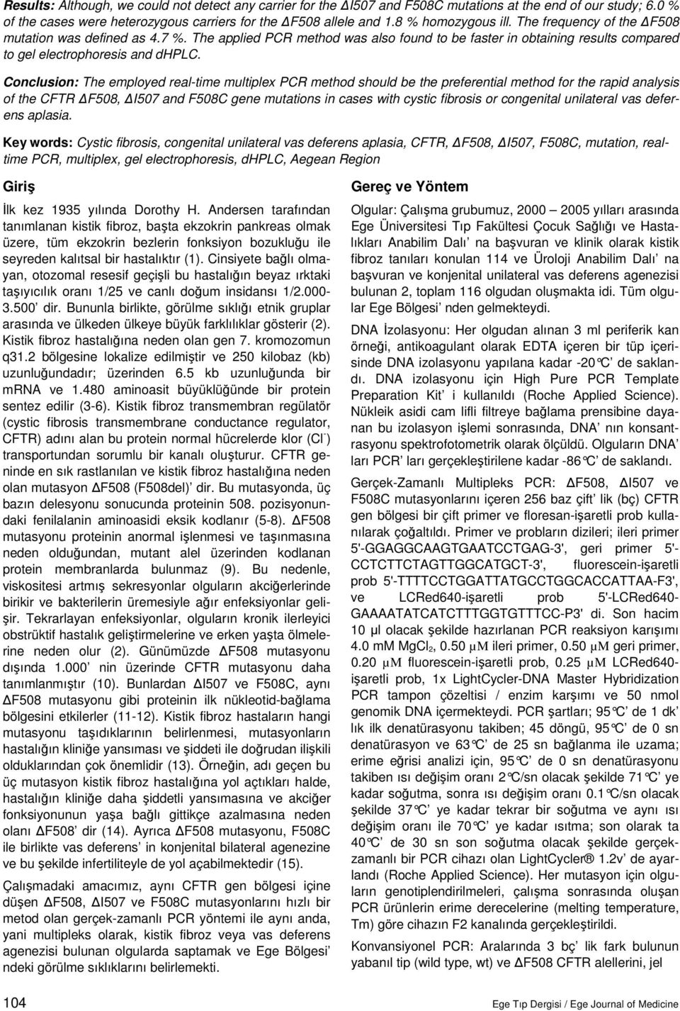 Conclusion: The employed real-time multiplex PCR method should be the preferential method for the rapid analysis of the CFTR F508, I507 and F508C gene mutations in cases with cystic fibrosis or