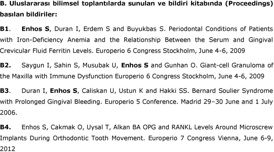 Saygun I, Sahin S, Musubak U, Enhos S and Gunhan O. Giant-cell Granuloma of the Maxilla with Immune Dysfunction Europerio 6 Congress Stockholm, June 4-6, 2009 B3.