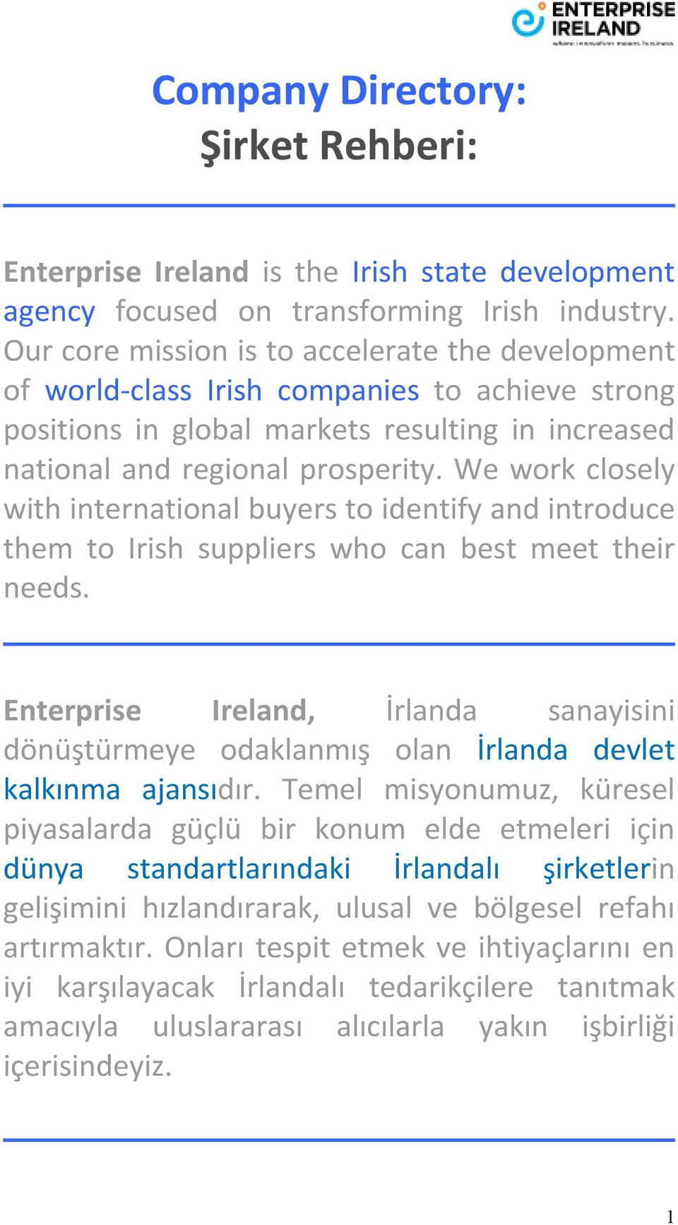 We work closely with international buyers to identify and introduce them to Irish suppliers who can best meet their needs.