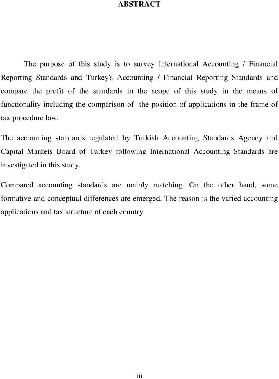The accounting standards regulated by Turkish Accounting Standards Agency and Capital Markets Board of Turkey following International Accounting Standards are investigated in this study.