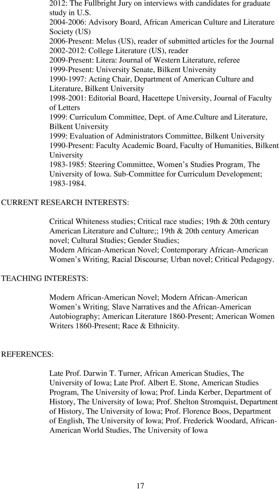 2009-Present: Litera: Journal of Western Literature, referee 1999-Present: University Senate, Bilkent University 1990-1997: Acting Chair, Department of American Culture and Literature, Bilkent