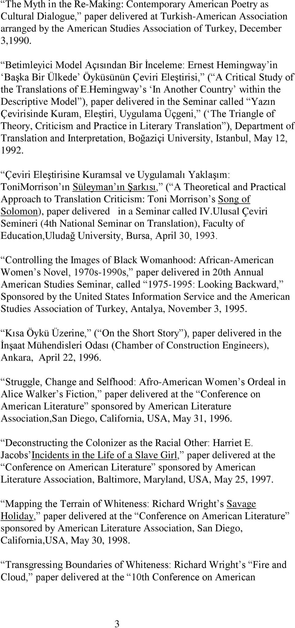 Hemingway s In Another Country within the Descriptive Model ), paper delivered in the Seminar called Yazın Çevirisinde Kuram, Eleştiri, Uygulama Üçgeni, ( The Triangle of Theory, Criticism and