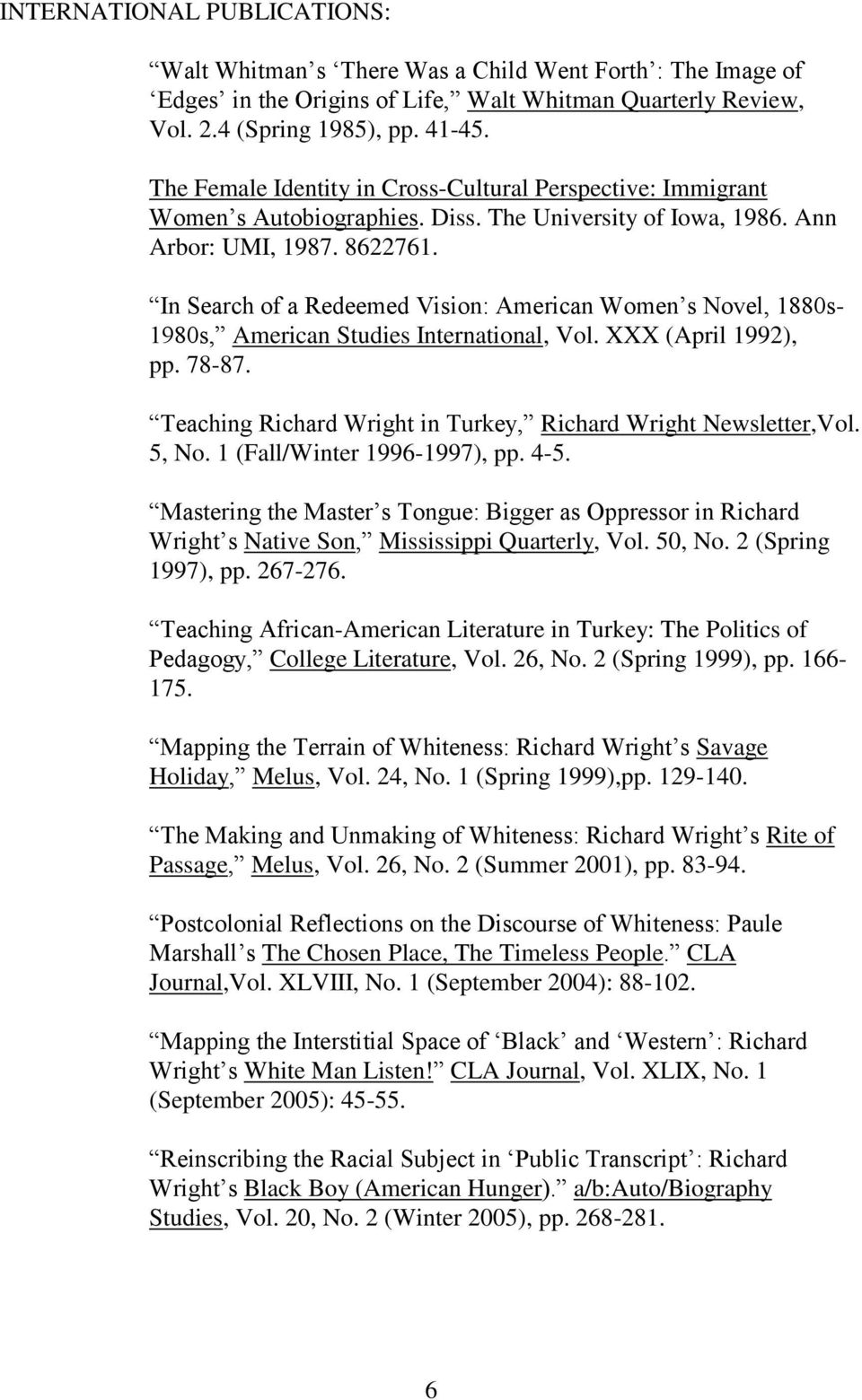 In Search of a Redeemed Vision: American Women s Novel, 1880s- 1980s, American Studies International, Vol. XXX (April 1992), pp. 78-87.