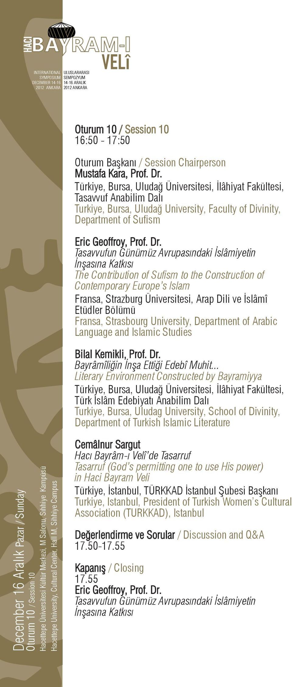 Tasavvufun Günümüz Avrupasındaki İslâmiyetin İnşasına Katkısı The Contribution of Sufism to the Construction of Contemporary Europe s Islam Fransa, Strazburg Üniversitesi, Arap Dili ve İslâmî Etüdler