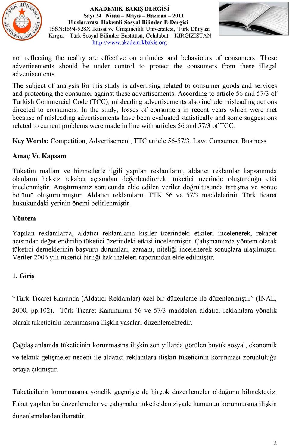 According to article 56 and 57/3 of Turkish Commercial Code (TCC), misleading advertisements also include misleading actions directed to consumers.