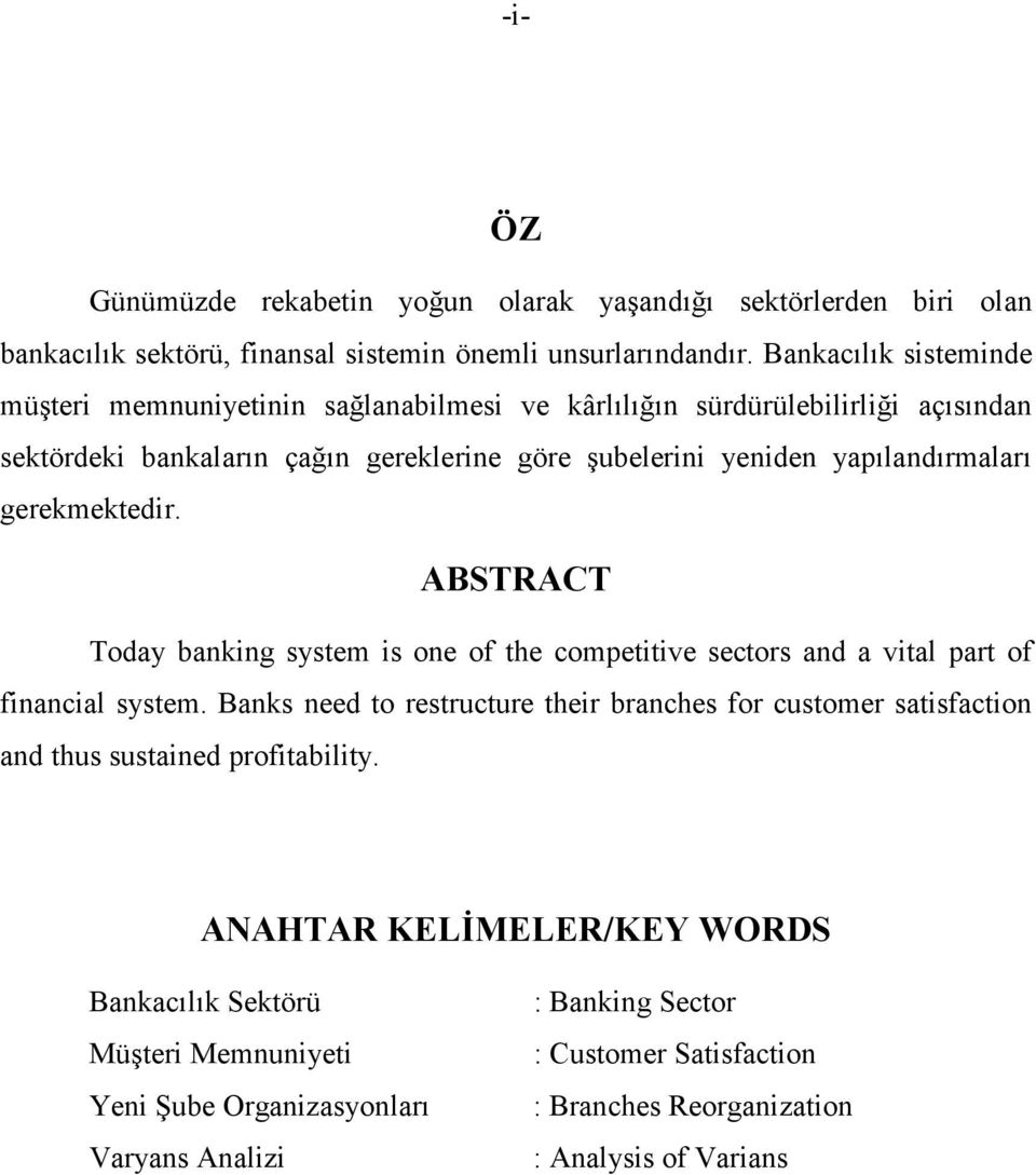 gerekmektedir. ABSTRACT Today banking system is one of the competitive sectors and a vital part of financial system.