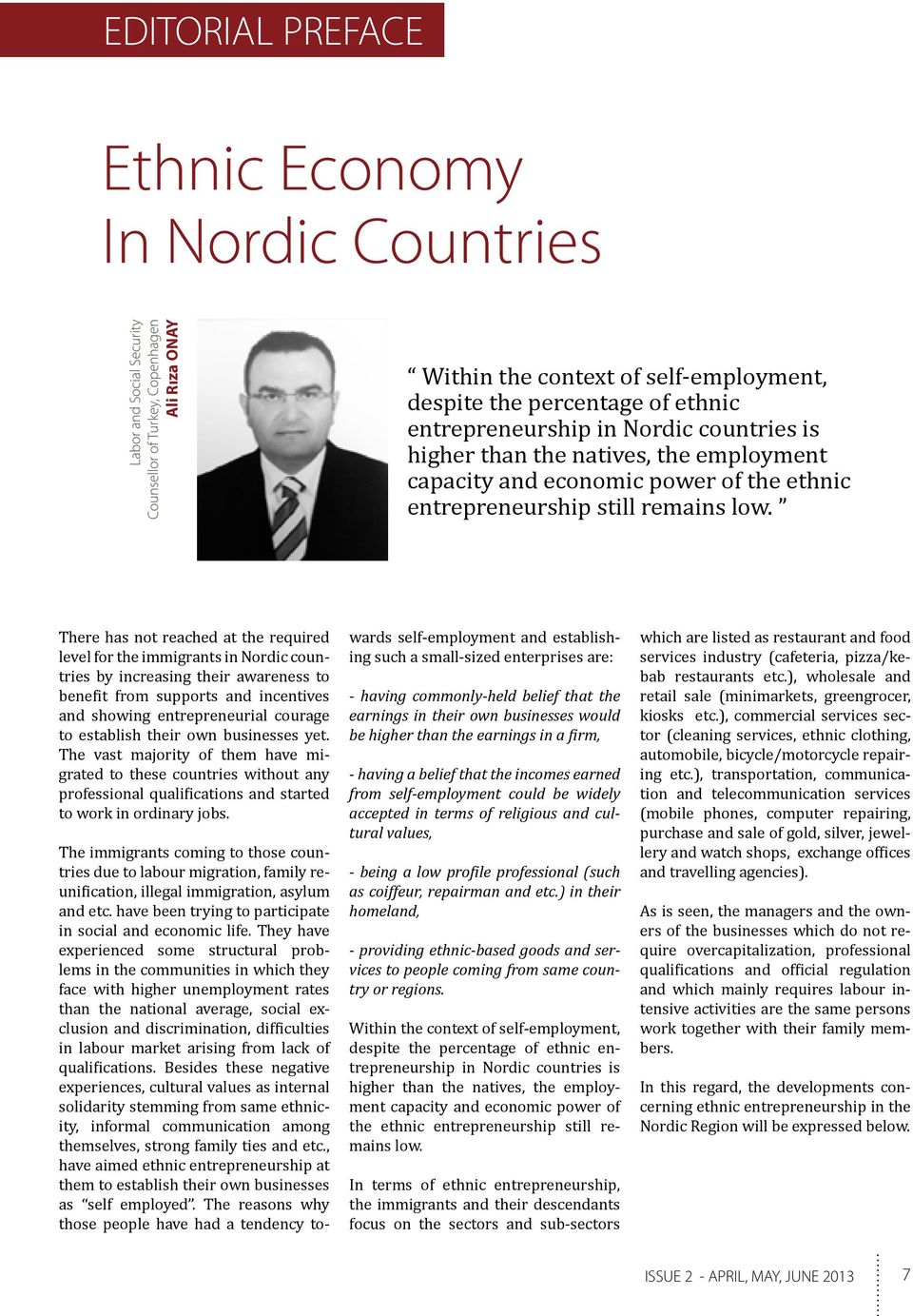 There has not reached at the required level for the immigrants in Nordic countries by increasing their awareness to benefit from supports and incentives and showing entrepreneurial courage to