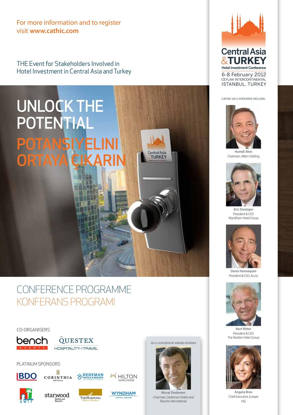 INTERCONTINENTAL ISTANBUL, TURKEY CATHIC 2012 speakers include: Hamdi Akin Chairman, Akfen Holding Eric Danziger President & CEO Wyndham Hotel Group Denis Hennequin