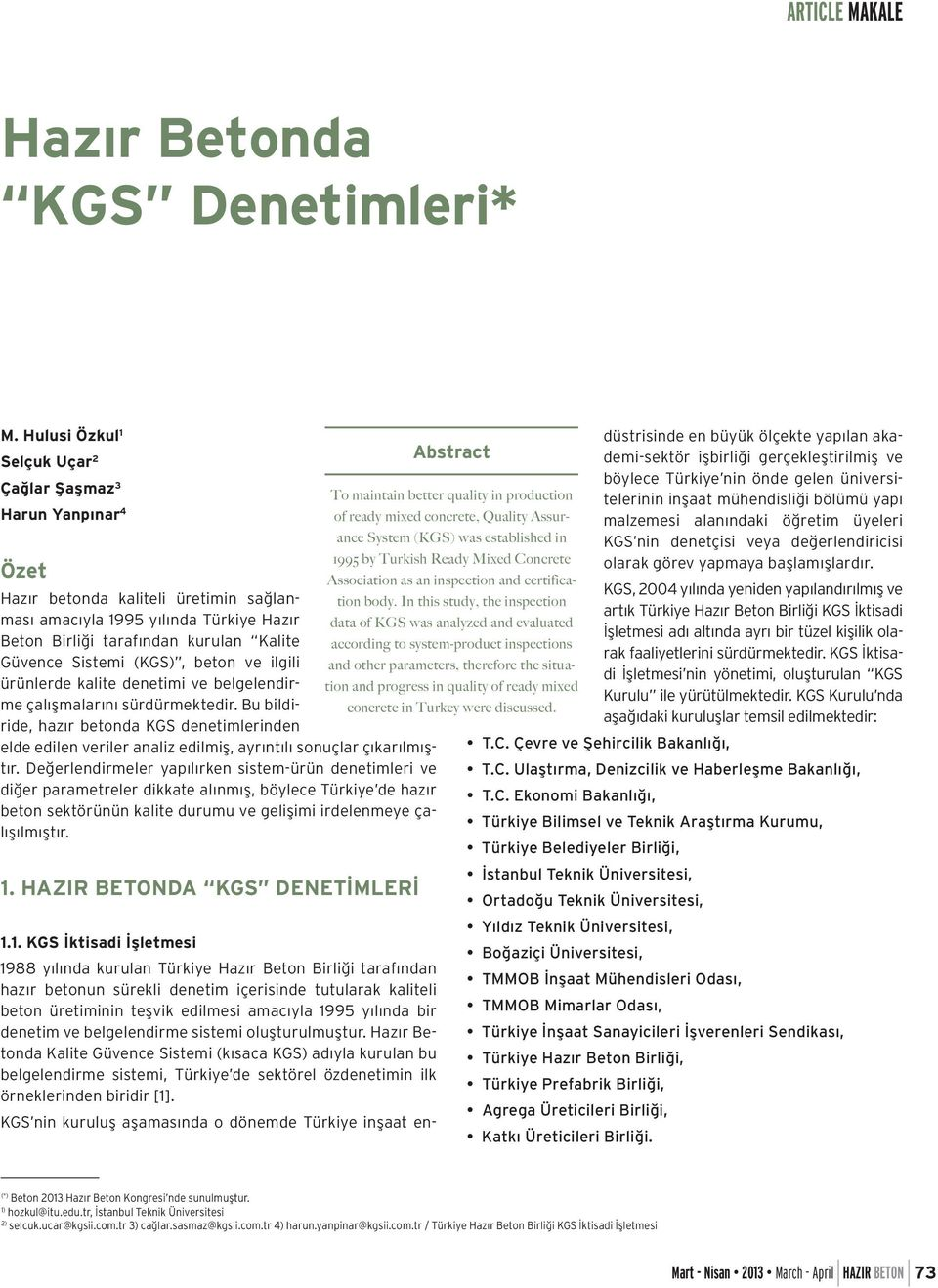 to system-product inspections Güvence Sistemi (KGS), beton ve ilgili and other parameters, therefore the situation and progress in quality of ready mixed ürünlerde kalite denetimi ve belgelendirme