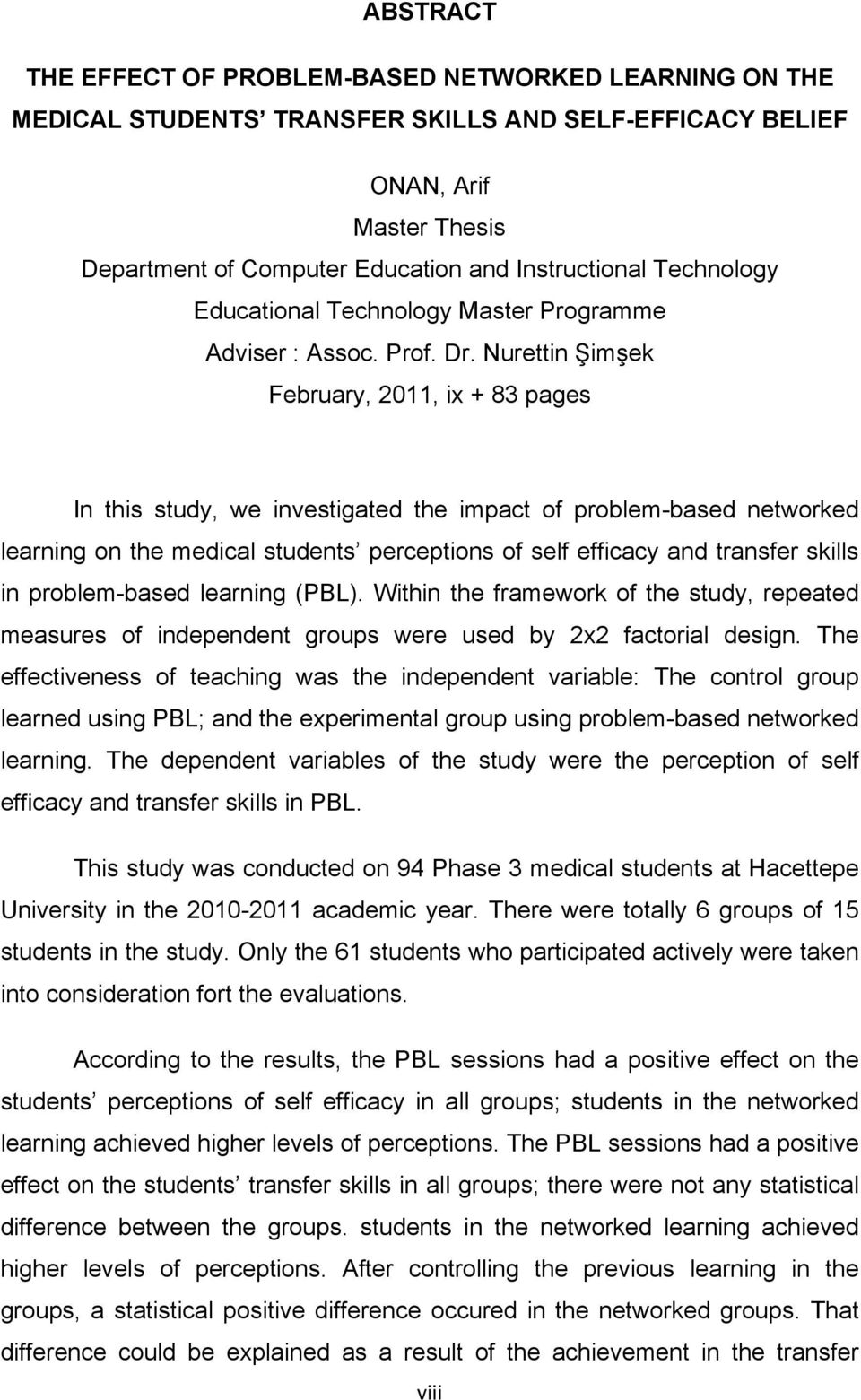 Nurettin Şimşek February, 2011, ix + 83 pages In this study, we investigated the impact of problem-based networked learning on the medical students perceptions of self efficacy and transfer skills in