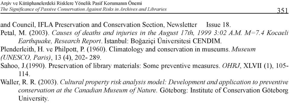 (1960). Climatology and conservation in museums. Museum (UNESCO, Paris), 13 (4), 202-289. Sahoo, J.(1990). Preservation of library materials: Some preventive measures.