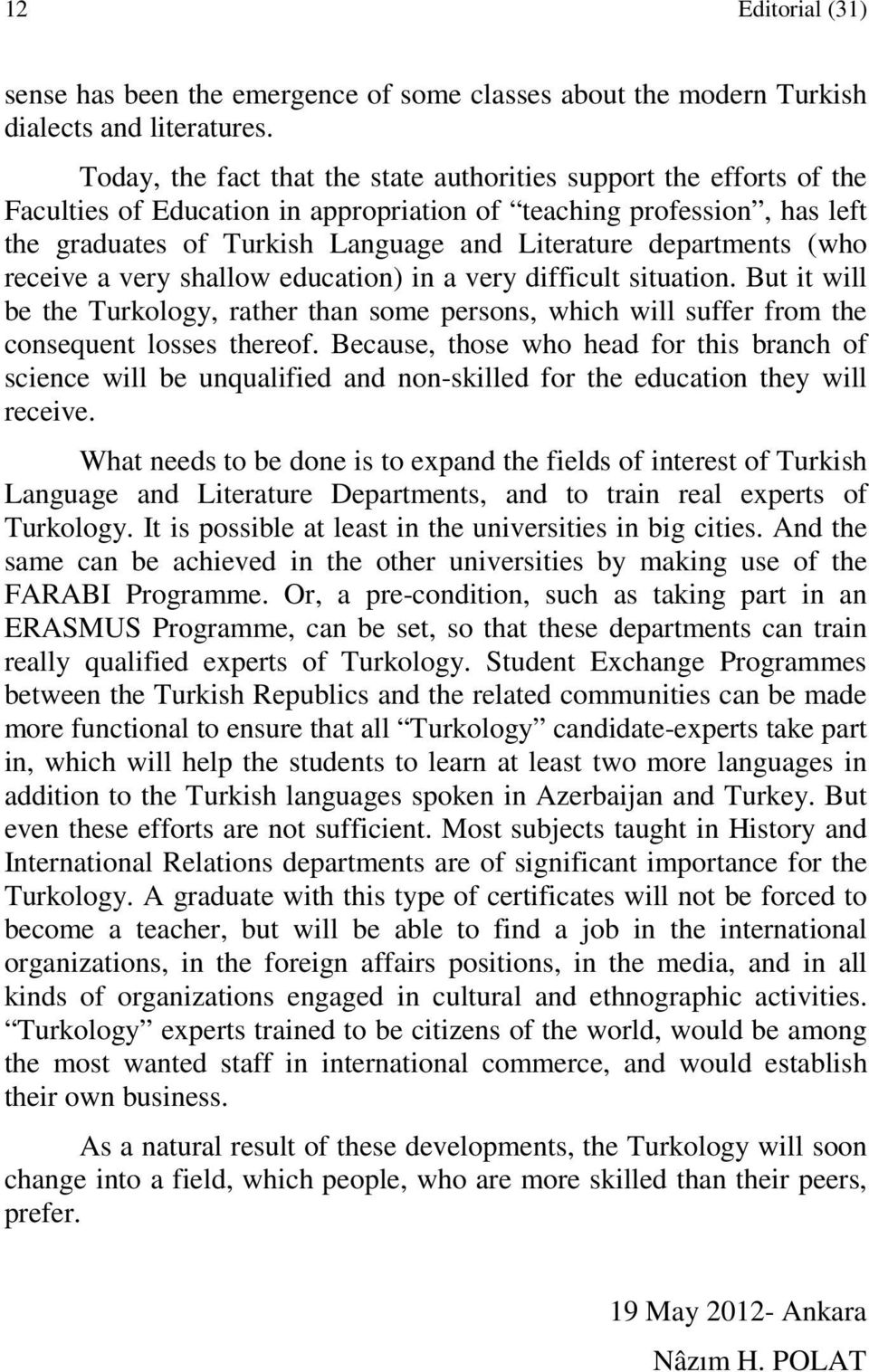 departments (who receive a very shallow education) in a very difficult situation. But it will be the Turkology, rather than some persons, which will suffer from the consequent losses thereof.