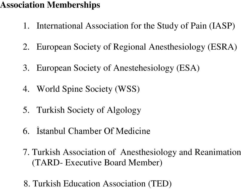 World Spine Society (WSS) 5. Turkish Society of Algology 6. İstanbul Chamber Of Medicine 7.