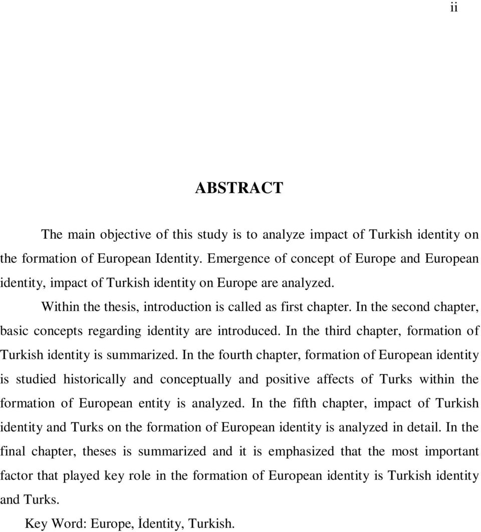 In the second chapter, basic concepts regarding identity are introduced. In the third chapter, formation of Turkish identity is summarized.